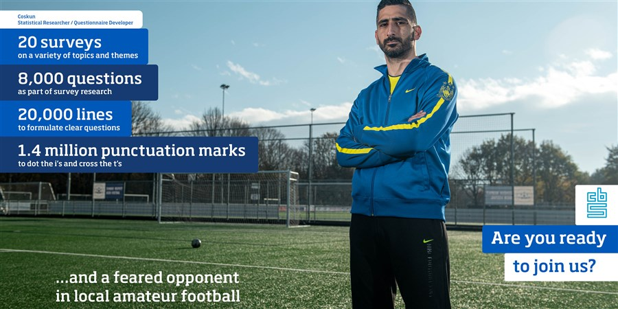 Coskun (on a football field), Statistical Researcher / Questionnaire Developer, 20 surveys on a variety op topics and themes, 8,000 questions as part of survey research, 20,000 lines to formulate clear questions, 1.4 million punctuation marks to dot the i's and cross the t's and a feared opponent in local amateur football. Are you ready to join us?